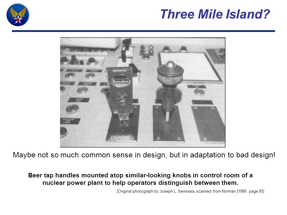 Three Mile Island Maybe not so much common sense in design, but in adaptation to bad design!