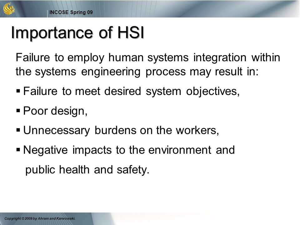 Importance of HSI Failure to employ human systems integration within the systems engineering process may result in: