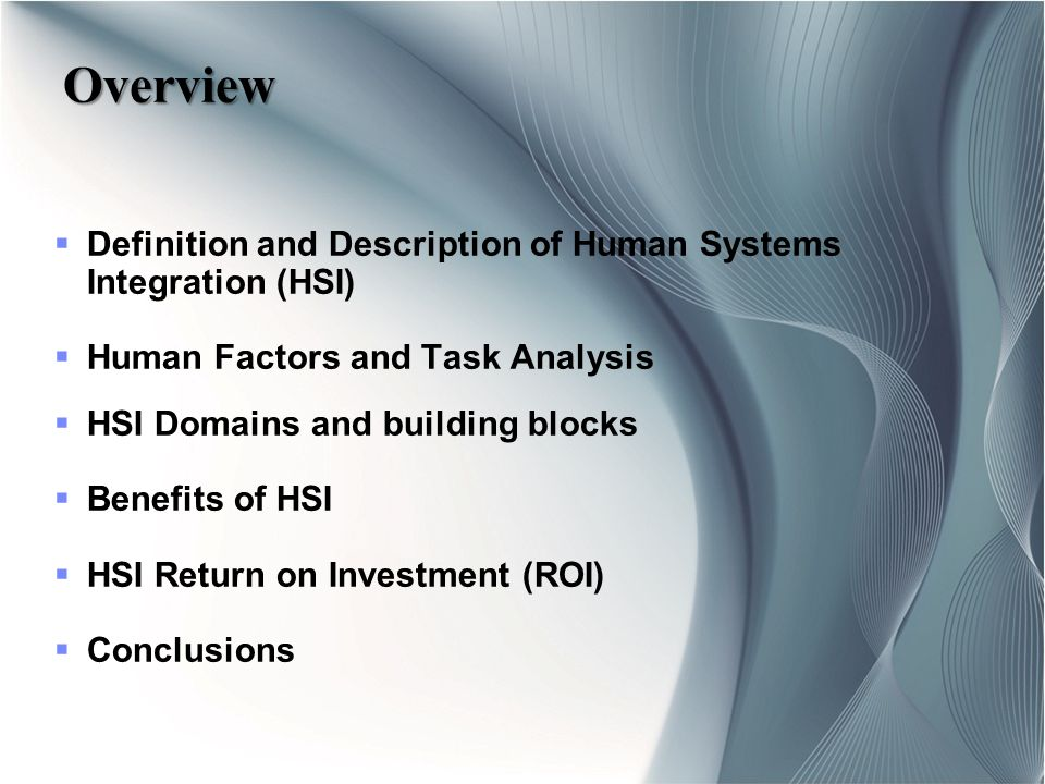 Overview Definition and Description of Human Systems Integration (HSI)