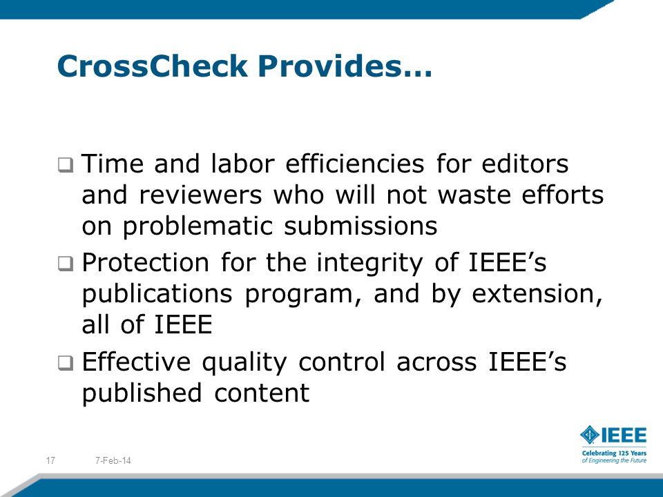 CrossCheck Provides… Time and labor efficiencies for editors and reviewers who will not waste efforts on problematic submissions.