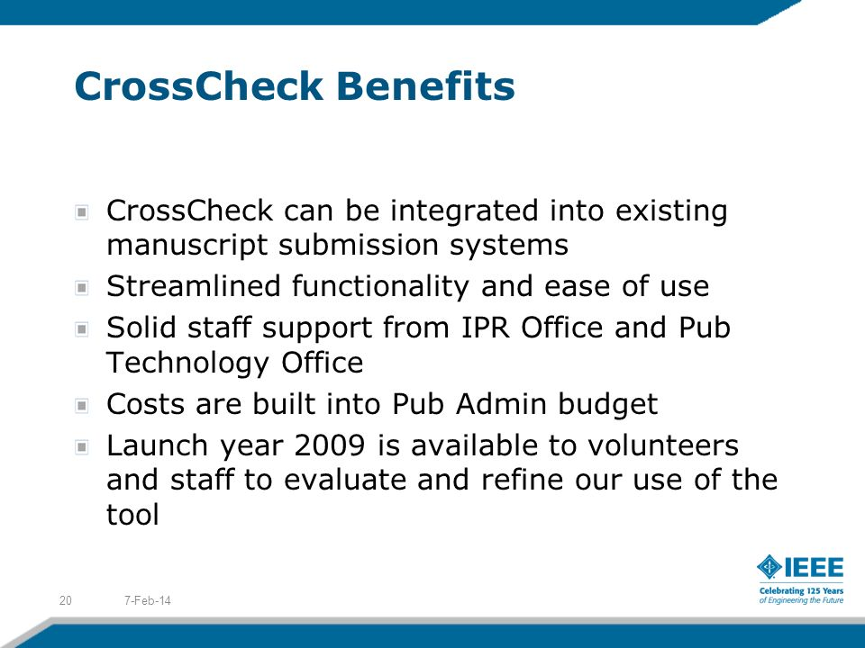CrossCheck Benefits CrossCheck can be integrated into existing manuscript submission systems. Streamlined functionality and ease of use.