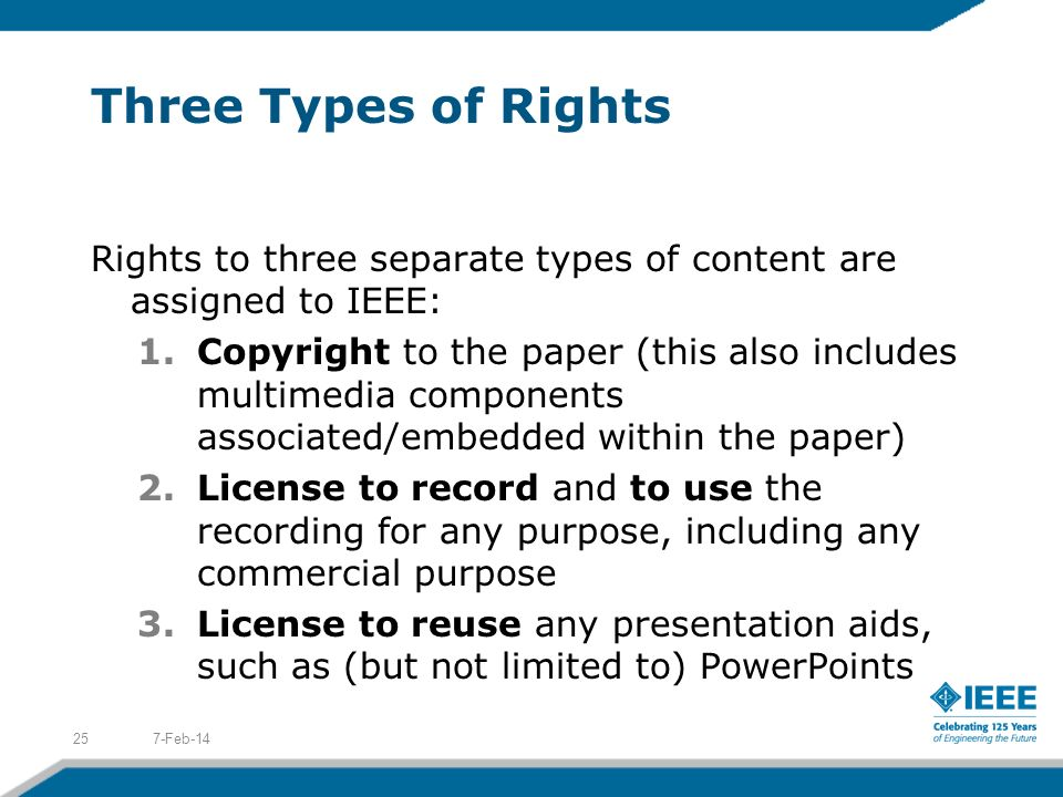 Three Types of Rights Rights to three separate types of content are assigned to IEEE: