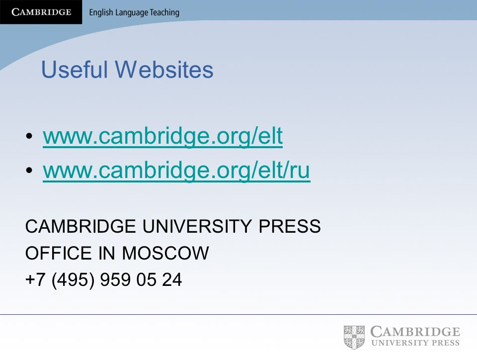 Useful Websites www.cambridge.org/elt www.cambridge.org/elt/ru