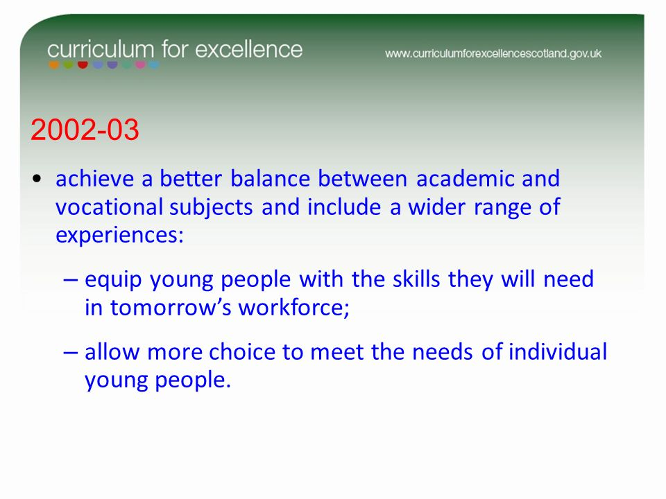 achieve a better balance between academic and vocational subjects and include a wider range of experiences: