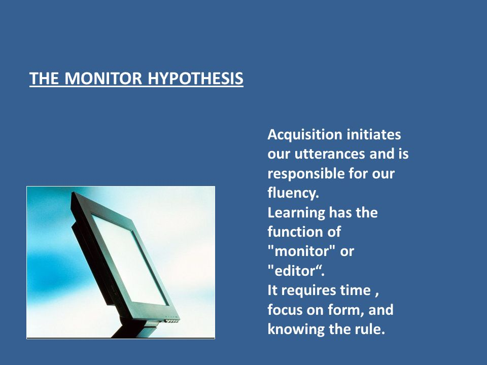 THE MONITOR HYPOTHESIS