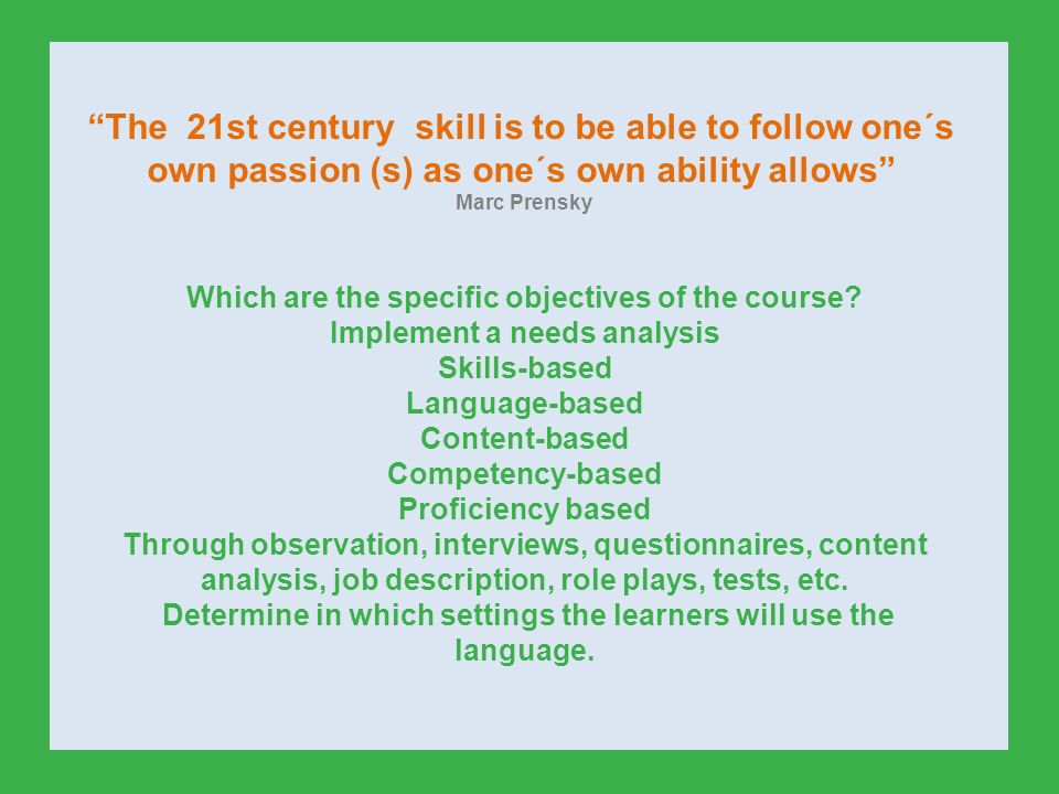 The 21st century skill is to be able to follow one´s own passion (s) as one´s own ability allows