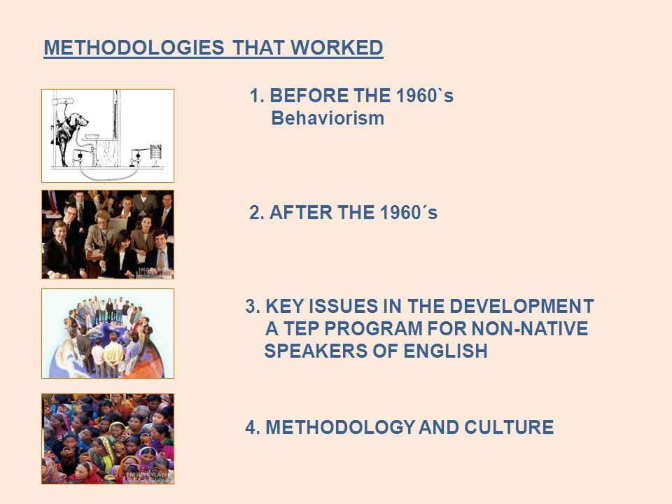 METHODOLOGIES THAT WORKED. 1. BEFORE THE 1960`s. Behaviorism. 2
