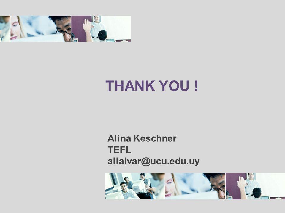 THANK YOU ! Alina Keschner TEFL alialvar@ucu.edu.uy