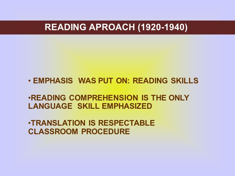 READING APROACH (1920-1940) EMPHASIS WAS PUT ON: READING SKILLS