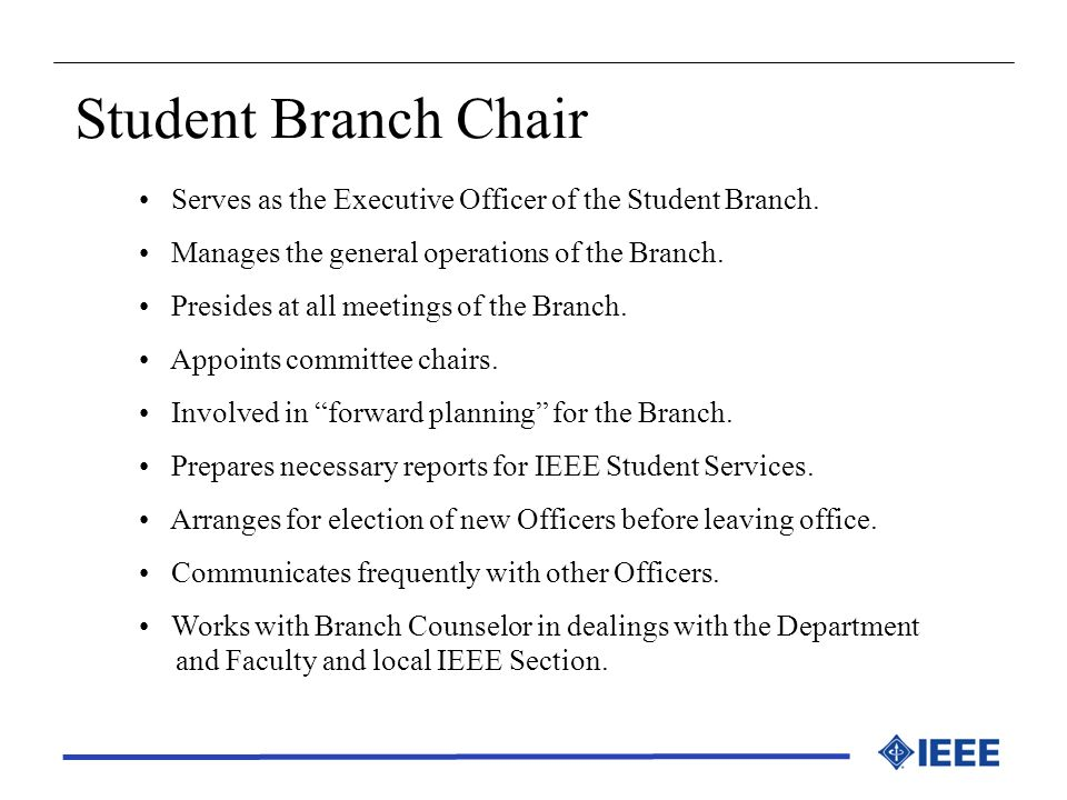 Student Branch Chair Serves as the Executive Officer of the Student Branch. Manages the general operations of the Branch.