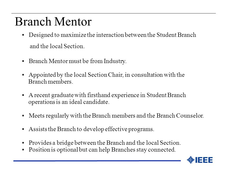Branch Mentor Designed to maximize the interaction between the Student Branch. and the local Section.