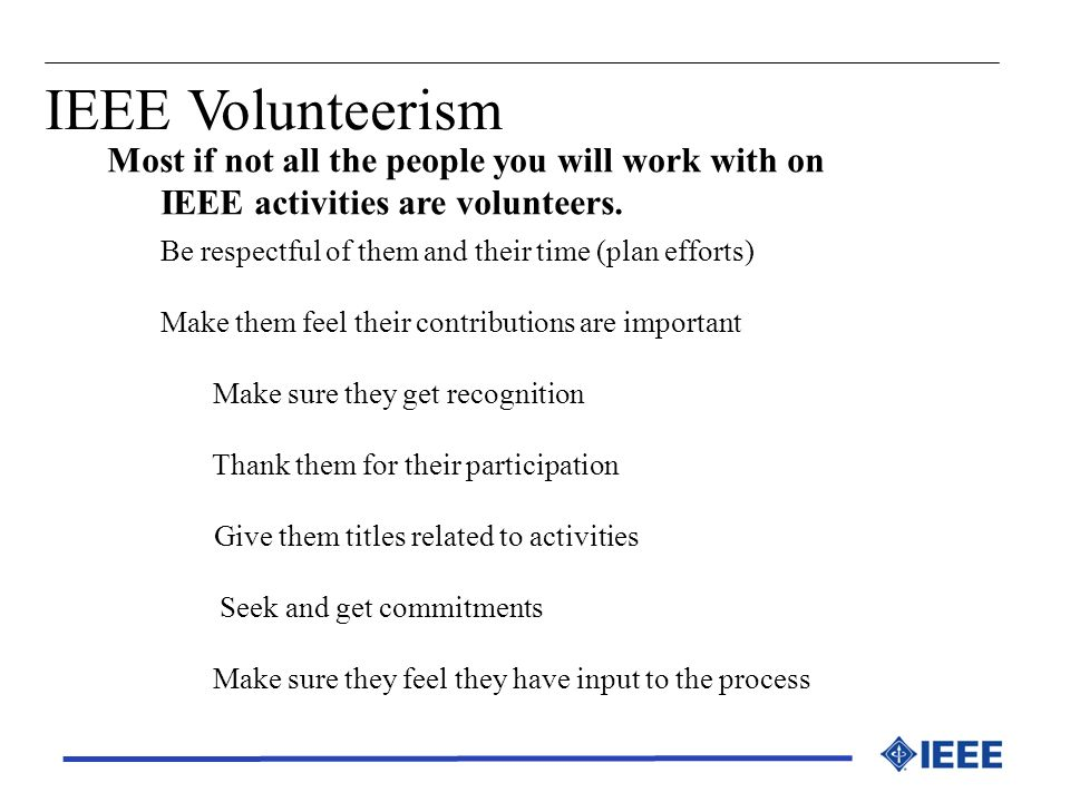 IEEE Volunteerism Most if not all the people you will work with on