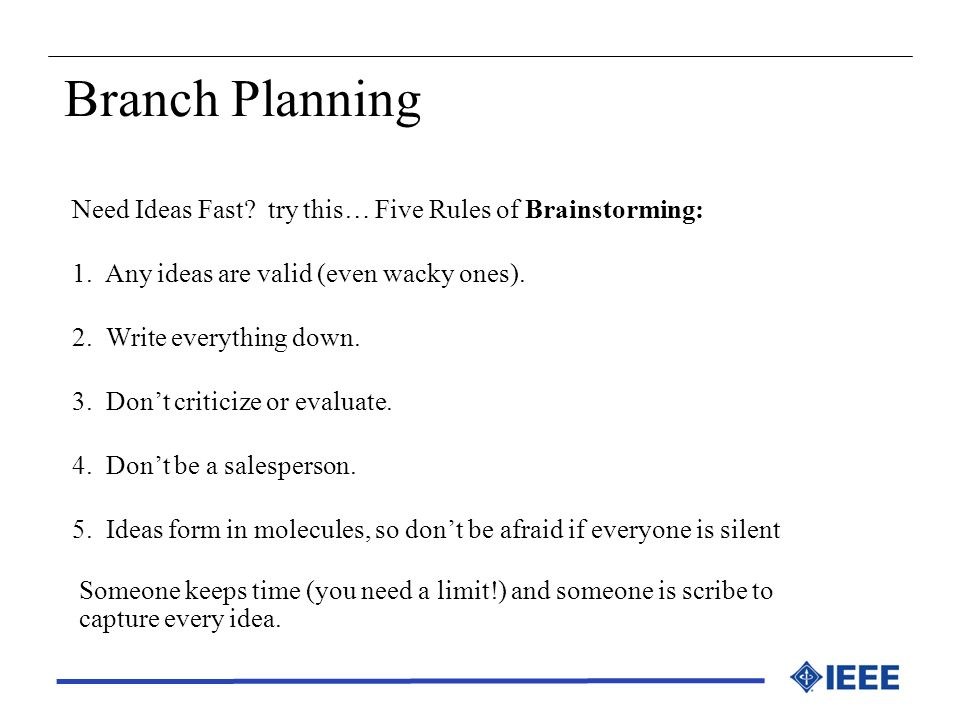 Branch Planning Need Ideas Fast try this… Five Rules of Brainstorming: 1. Any ideas are valid (even wacky ones).