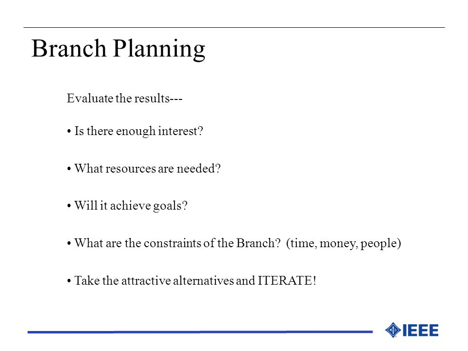 Branch Planning Evaluate the results--- Is there enough interest