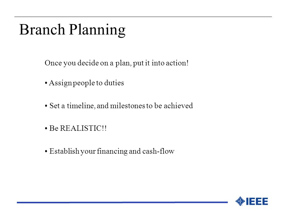 Branch Planning Once you decide on a plan, put it into action!