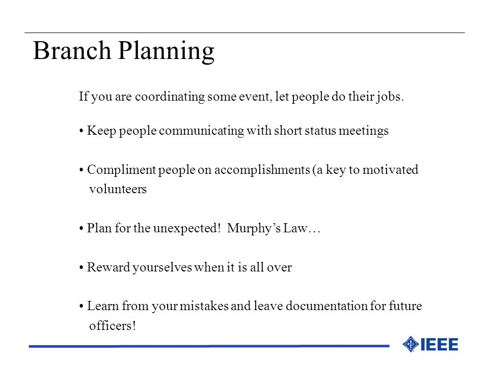Branch Planning If you are coordinating some event, let people do their jobs. Keep people communicating with short status meetings.