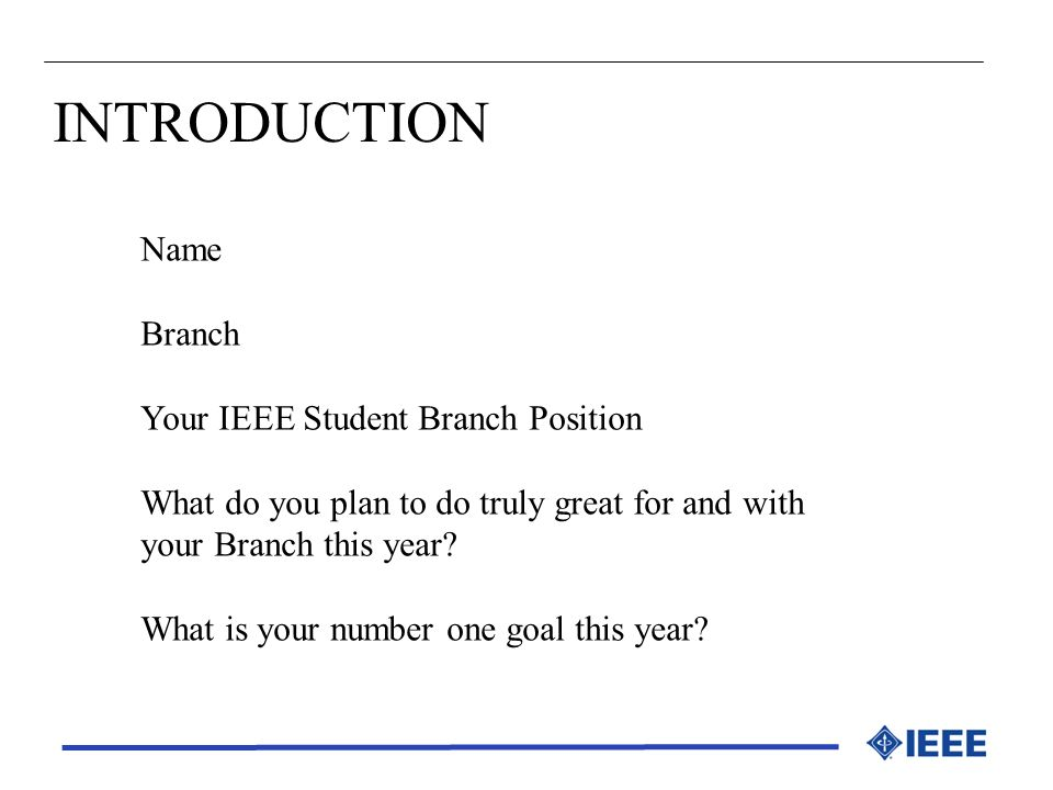 INTRODUCTION Name Branch Your IEEE Student Branch Position