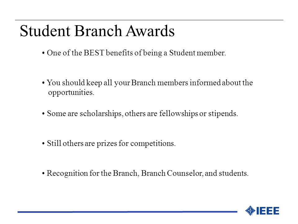 Student Branch Awards One of the BEST benefits of being a Student member. You should keep all your Branch members informed about the.