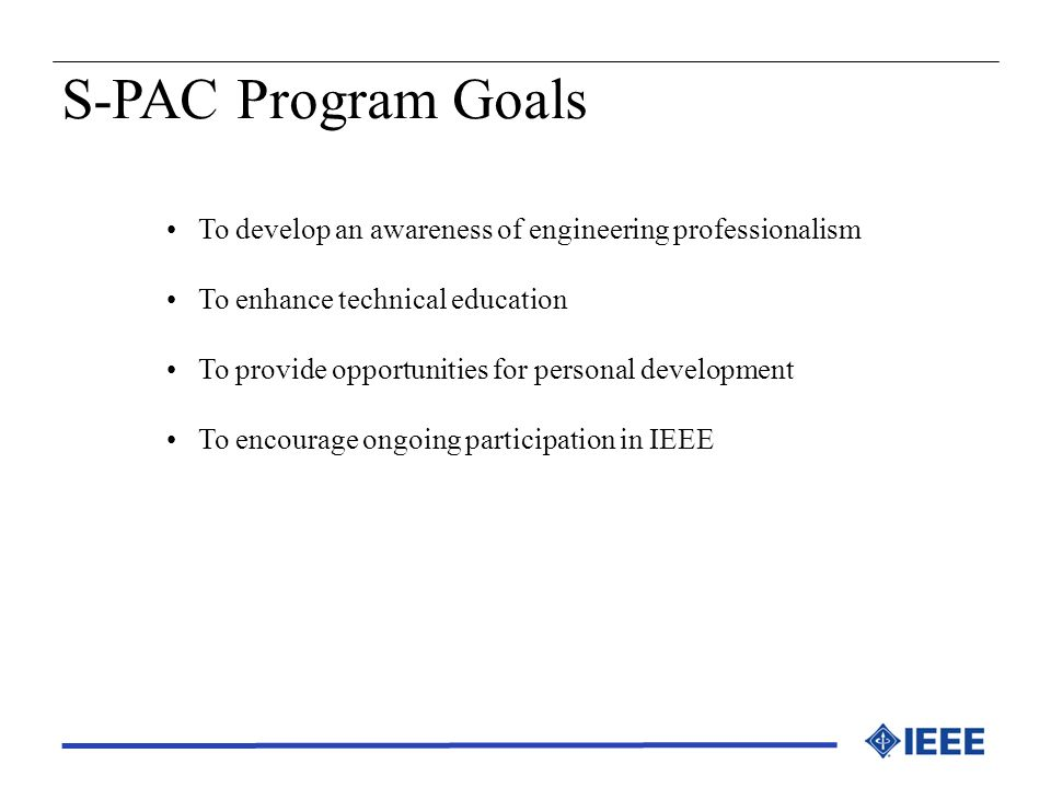 S-PAC Program Goals To develop an awareness of engineering professionalism. To enhance technical education.