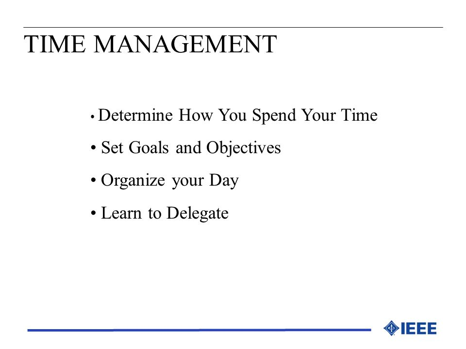 TIME MANAGEMENT Set Goals and Objectives Organize your Day