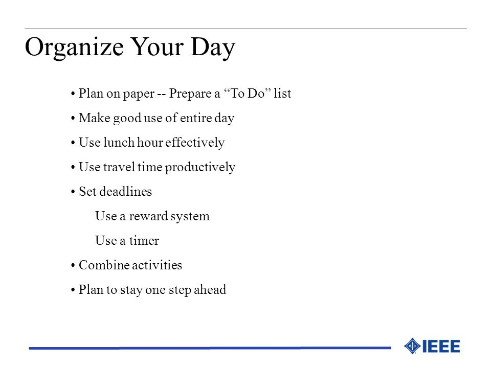 Organize Your Day Plan on paper -- Prepare a To Do list