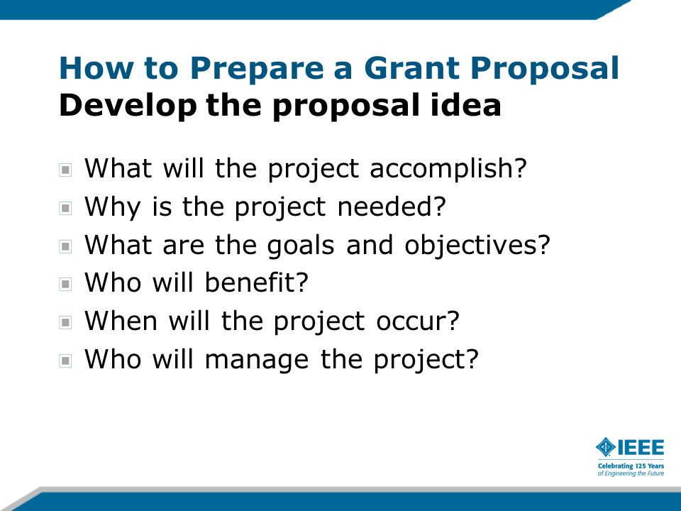 How to Prepare a Grant Proposal Develop the proposal idea