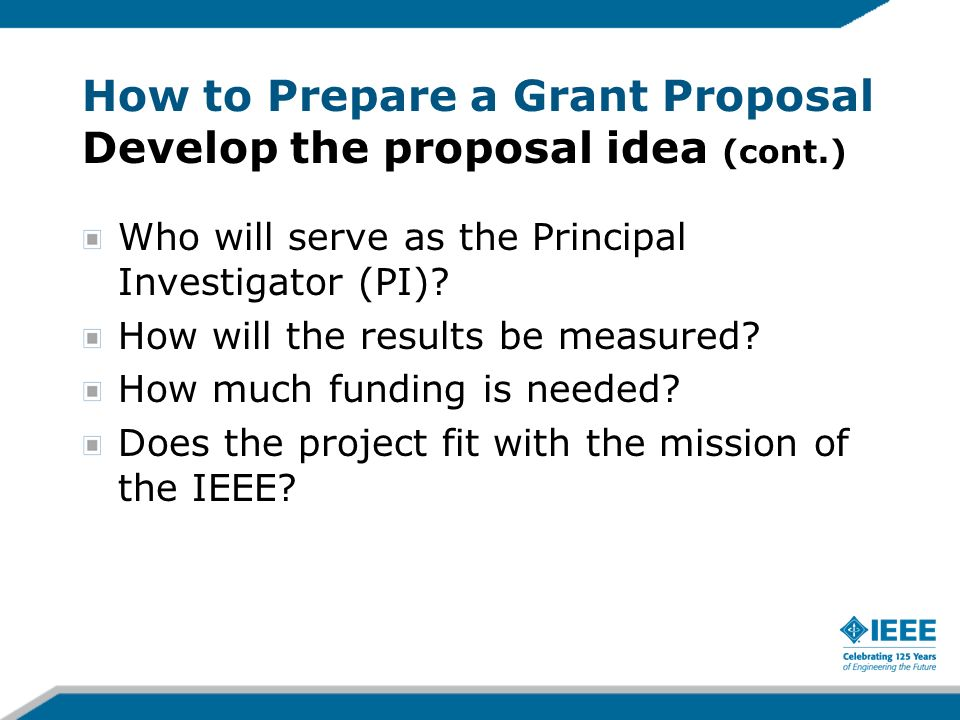 How to Prepare a Grant Proposal Develop the proposal idea (cont.)