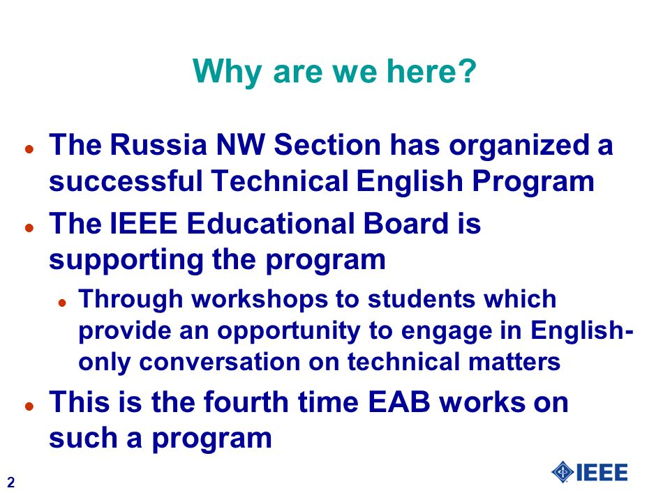 Why are we here The Russia NW Section has organized a successful Technical English Program. The IEEE Educational Board is supporting the program.
