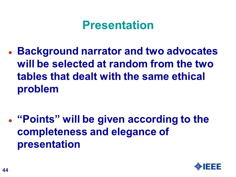 Presentation Background narrator and two advocates will be selected at random from the two tables that dealt with the same ethical problem.