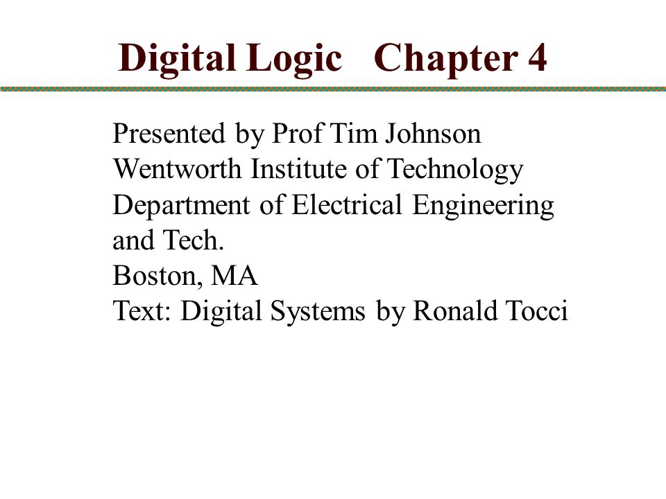 Digital Logic Chapter 4 Presented by Prof Tim Johnson
