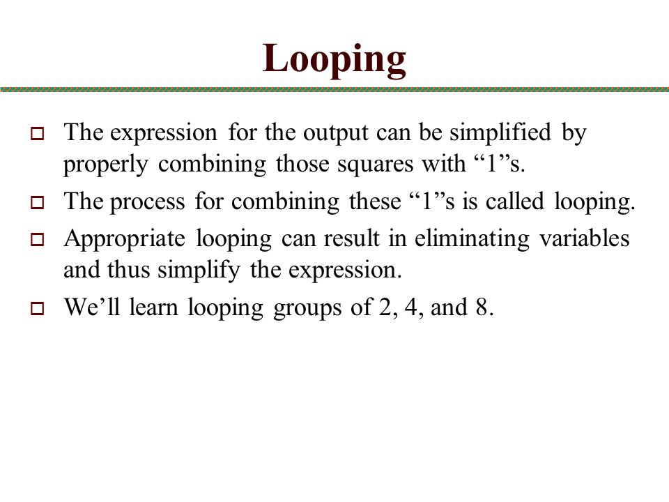 Looping The expression for the output can be simplified by properly combining those squares with 1 s.