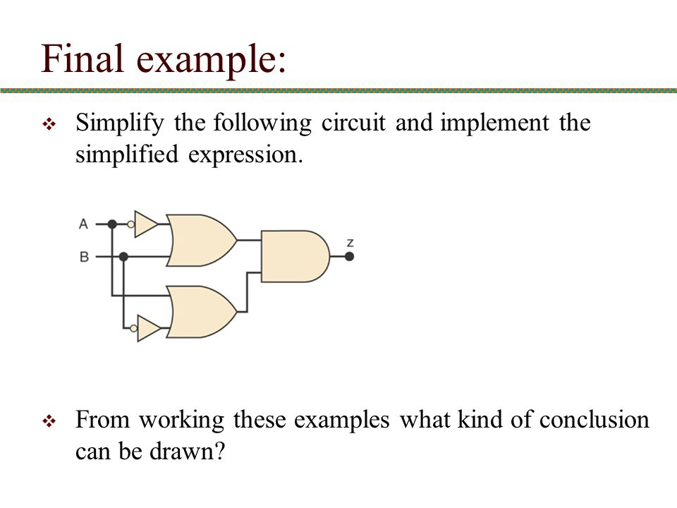 Final example: Simplify the following circuit and implement the simplified expression.