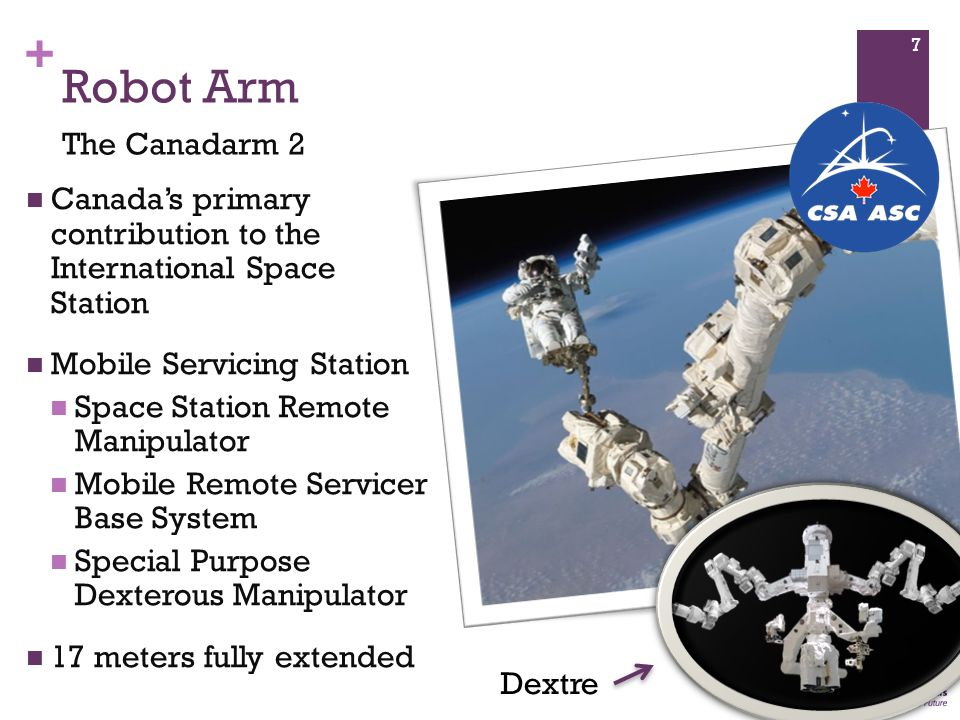 Robot Arm The Canadarm 2. Canada's primary contribution to the International Space Station. Mobile Servicing Station.