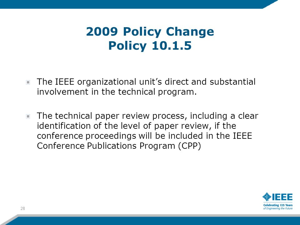 2009 Policy Change Policy 10.1.5 The IEEE organizational unit's direct and substantial involvement in the technical program.