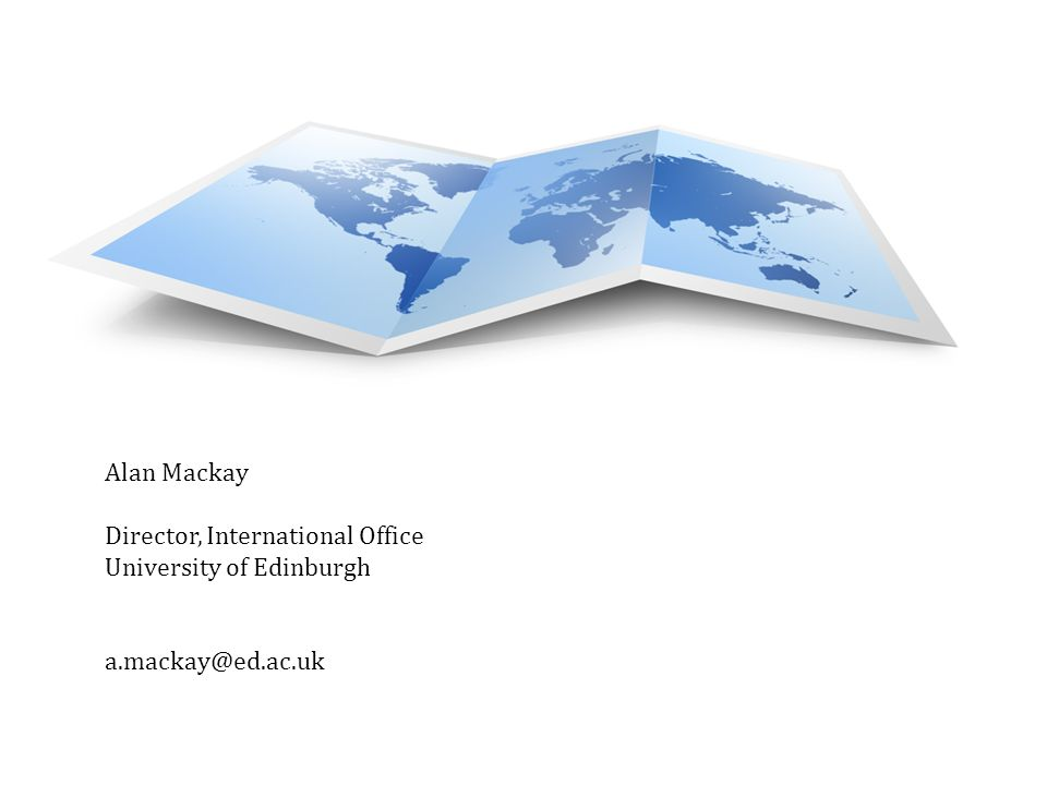 Alan Mackay Director, International Office University of Edinburgh a.mackay@ed.ac.uk