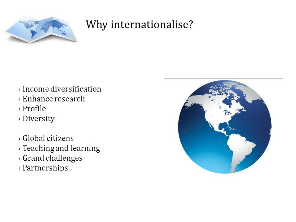 Why internationalise Income diversification Enhance research Profile