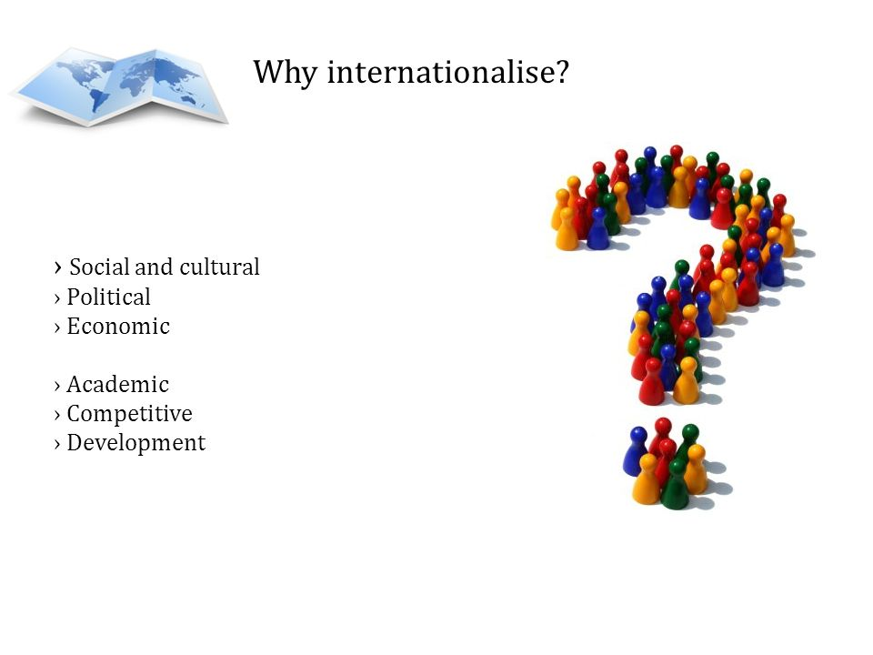 Why internationalise Social and cultural Political Economic Academic