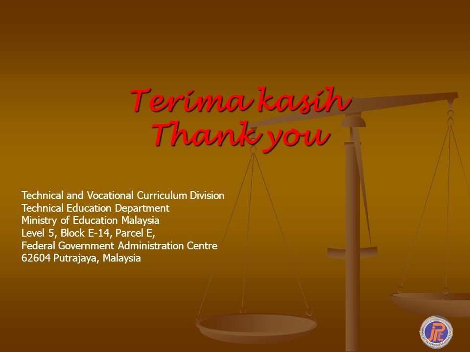 Terima kasih Thank you Technical and Vocational Curriculum Division