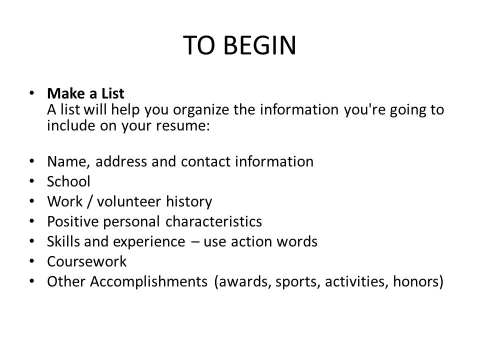 TO BEGIN Make A List A List Will Help You Organize The Information You Re  Going  How To Organize A Resume