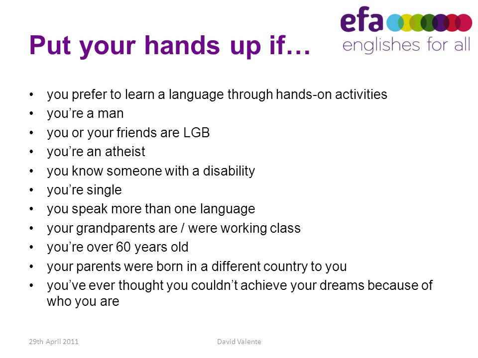 Put your hands up if… you prefer to learn a language through hands-on activities. you're a man. you or your friends are LGB.