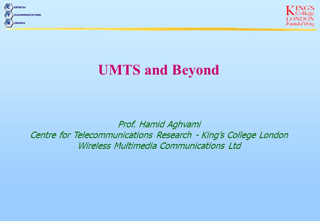 UMTS and Beyond Prof. Hamid Aghvami