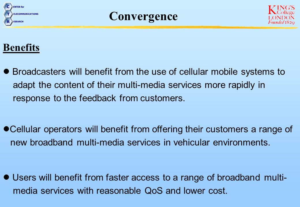 Convergence Benefits. Broadcasters will benefit from the use of cellular mobile systems to.