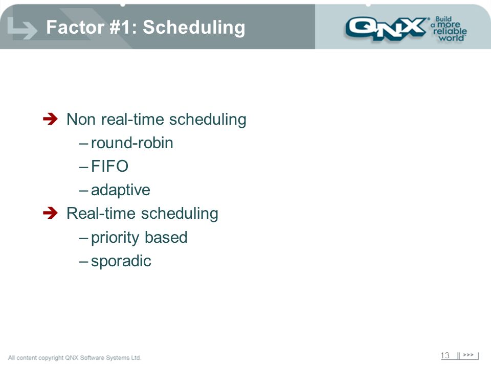 Factor #1: Scheduling Non real-time scheduling round-robin FIFO