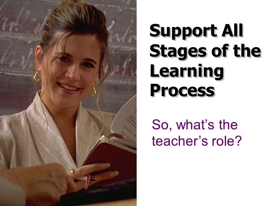 Support All Stages of the Learning Process