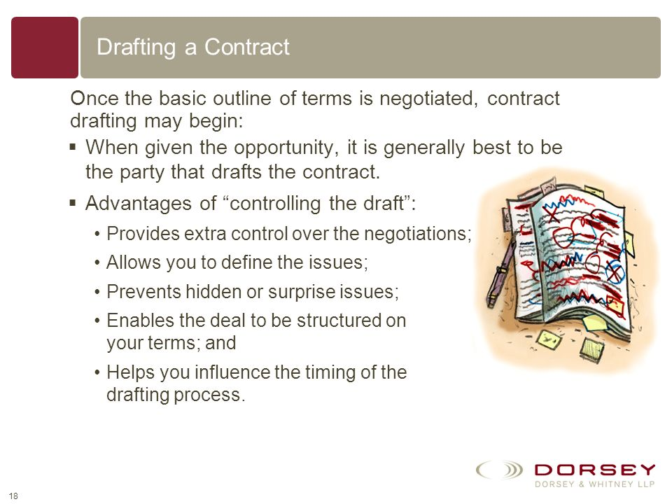 Drafting a Contract Once the basic outline of terms is negotiated, contract drafting may begin: