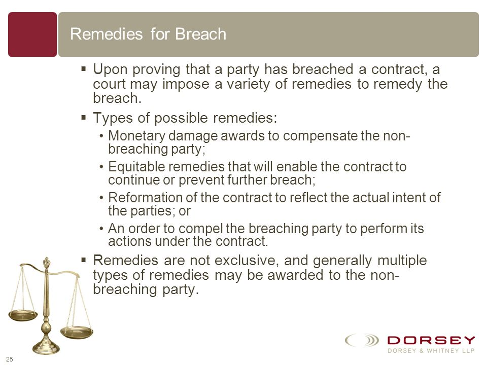 Remedies for Breach Upon proving that a party has breached a contract, a court may impose a variety of remedies to remedy the breach.