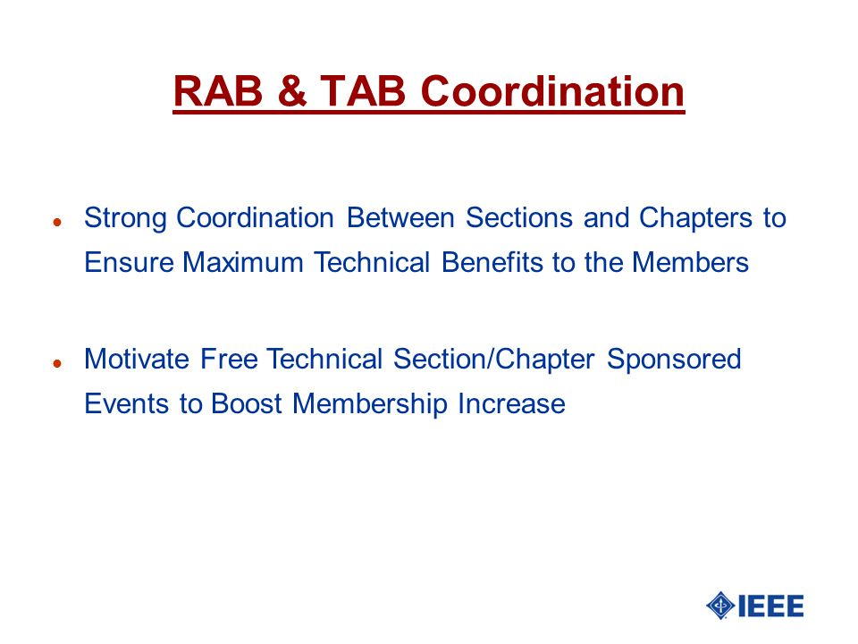 RAB & TAB Coordination Strong Coordination Between Sections and Chapters to Ensure Maximum Technical Benefits to the Members.