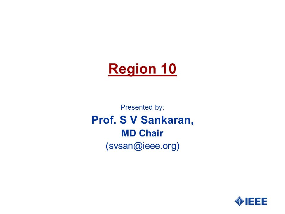 Presented by: Prof. S V Sankaran, MD Chair (svsan@ieee.org)