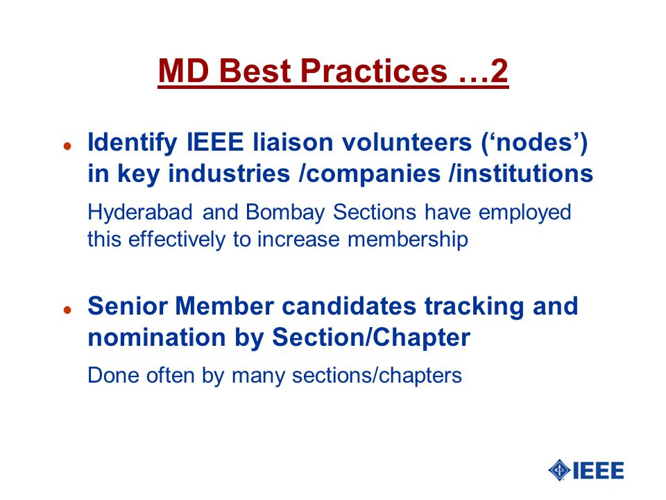 MD Best Practices …2 Identify IEEE liaison volunteers ('nodes') in key industries /companies /institutions.