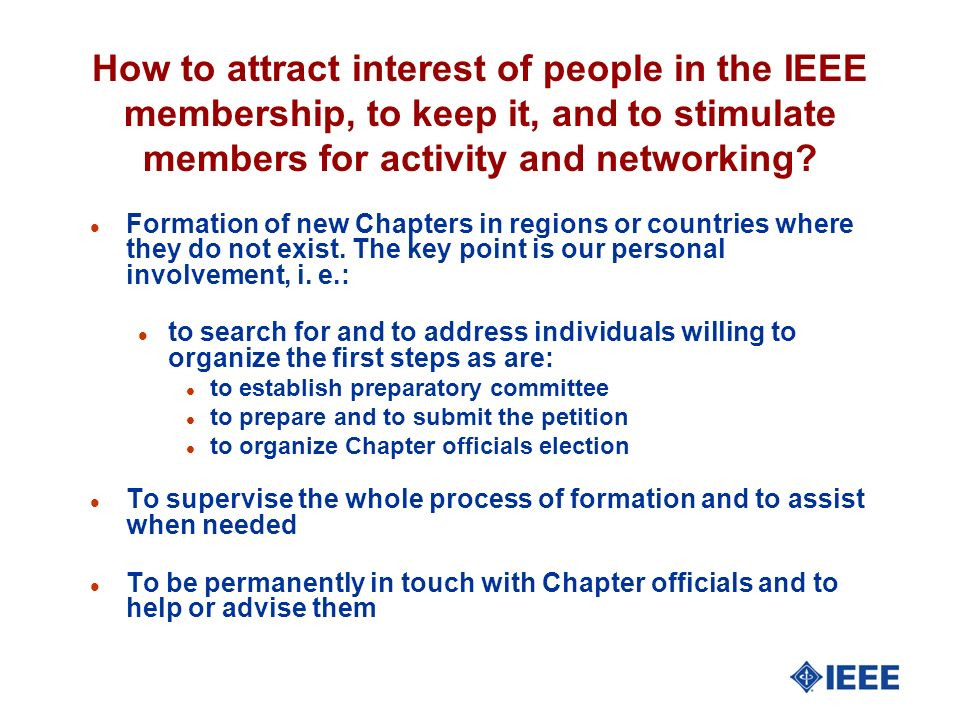 How to attract interest of people in the IEEE membership, to keep it, and to stimulate members for activity and networking